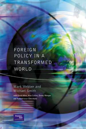 Foreign Policy in a Transformed World de Mark Webber
