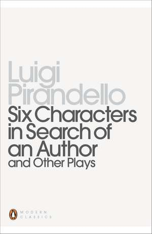 Six Characters in Search of an Author and Other Plays de Luigi Pirandello