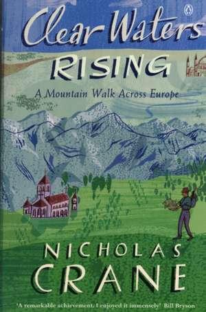 Clear Waters Rising: A Mountain Walk Across Europe de Nicholas Crane