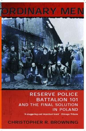 Ordinary Men: Reserve Police Battalion 11 and the Final Solution in Poland de Christopher R Browning