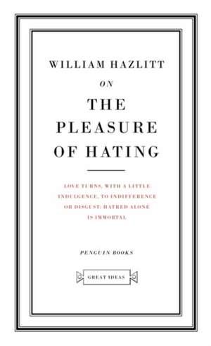 On the Pleasure of Hating de William Hazlitt