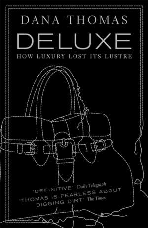 Deluxe: How Luxury Lost its Lustre de Dana Thomas
