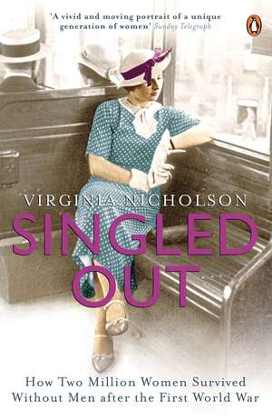 Singled Out: How Two Million Women Survived without Men After the First World War de Virginia Nicholson