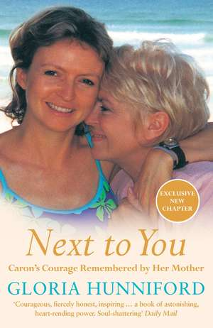 Next to You: Caron's Courage Remembered by Her Mother de Gloria Hunniford