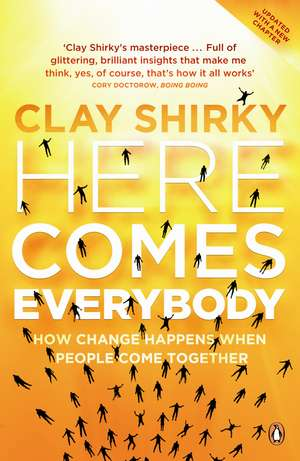 Here Comes Everybody: How Change Happens when People Come Together de Clay Shirky