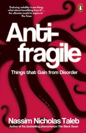 Antifragile: Things that Gain from Disorder de Nassim Nicholas Taleb