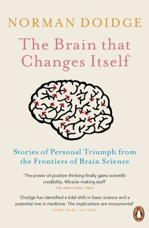 The Brain That Changes Itself: Stories of Personal Triumph from the Frontiers of Brain Science de Norman Doidge
