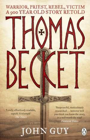 Thomas Becket: Warrior, Priest, Rebel, Victim: A 900-Year-Old Story Retold de John Guy