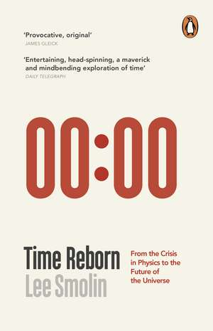 Time Reborn: From the Crisis in Physics to the Future of the Universe de Lee Smolin