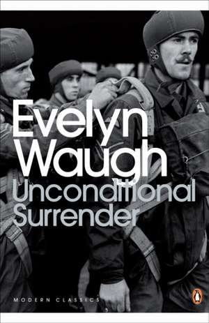 Unconditional Surrender: The Conclusion of Men at Arms and Officers and Gentlemen de Evelyn Waugh