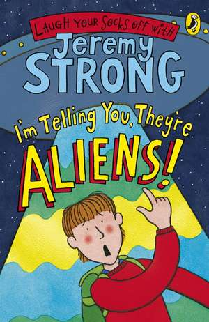 I'm Telling You, They're Aliens! de Jeremy Strong