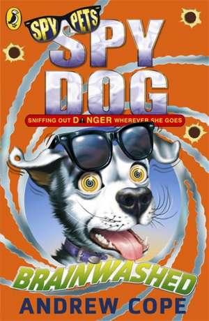 Spy Dog: Brainwashed de Andrew Cope