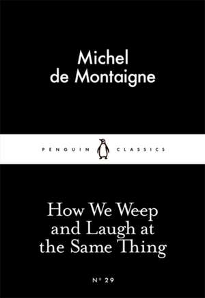 How We Weep and Laugh at the Same Thing de Michel de Montaigne