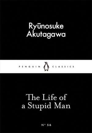 The Life of a Stupid Man de Ryunosuke Akutagawa