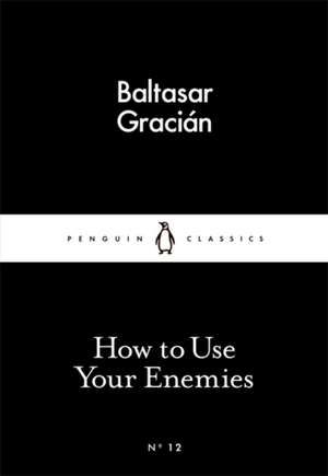 How to Use Your Enemies de Baltasar Gracián