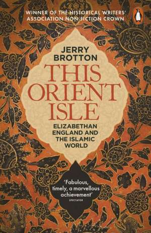 This Orient Isle: Elizabethan England and the Islamic World de Jerry Brotton