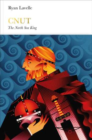 Cnut (Penguin Monarchs): The North Sea King de Ryan Lavelle