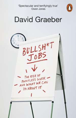 Bullshit Jobs: The Rise of Pointless Work, and What We Can Do About It de David Graeber