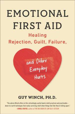 Emotional First Aid:  Healing Rejection, Guilt, Failure, and Other Everyday Hurts de Guy Winch