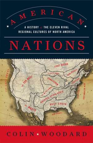 American Nations:  A History of the Eleven Rival Regional Cultures of North America de Colin Woodard