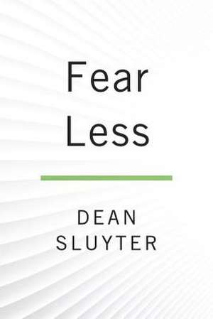 Fear Less de Dean Sluyter