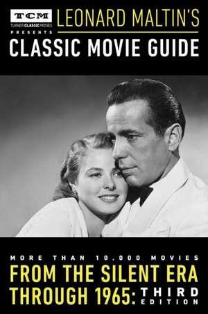 Turner Classic Movies Presents Leonard Maltin's Classic Movie Guide: From the Silent Era Through 1965: Third Edition de Leonard Maltin