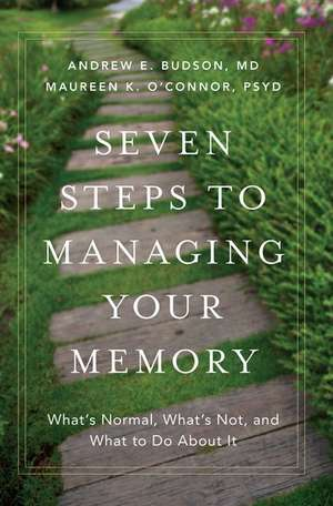 Seven Steps to Managing Your Memory: What's Normal, What's Not, and What to Do About It de Andrew E Budson