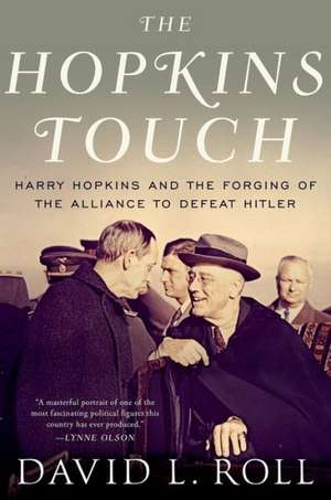 The Hopkins Touch: Harry Hopkins and the Forging of the Alliance to Defeat Hitler de David L. Roll