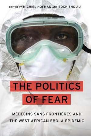 The Politics of Fear: Médecins sans Frontières and the West African Ebola Epidemic de Michiel Hofman