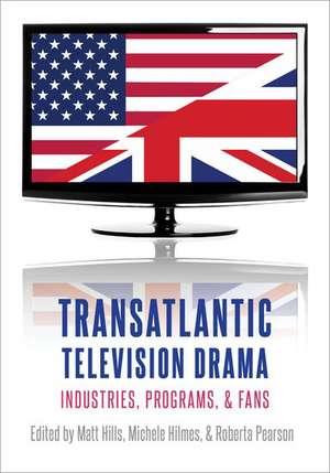 Transatlantic Television Drama: Industries, Programs, and Fans de Michele Hilmes