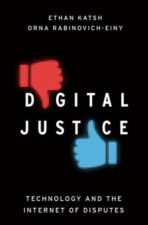 Digital Justice: Technology and the Internet of Disputes de Ethan Katsh