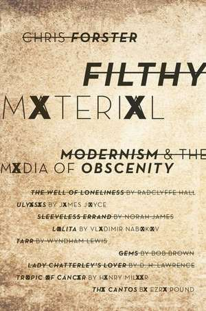 Filthy Material: Modernism and the Media of Obscenity de Chris Forster