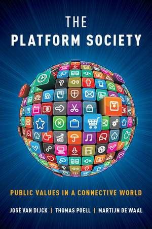 The Platform Society: Public Values in a Connective World de José van Dijck