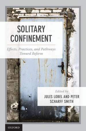 Solitary Confinement: Effects, Practices, and Pathways toward Reform de Jules Lobel