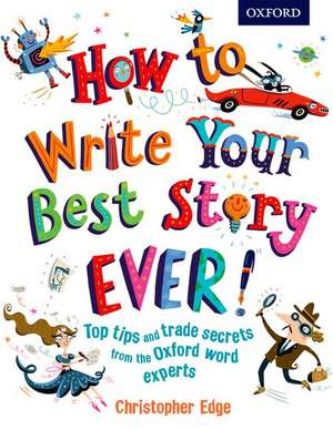 How to Write Your Best Story Ever! de Christopher Edge
