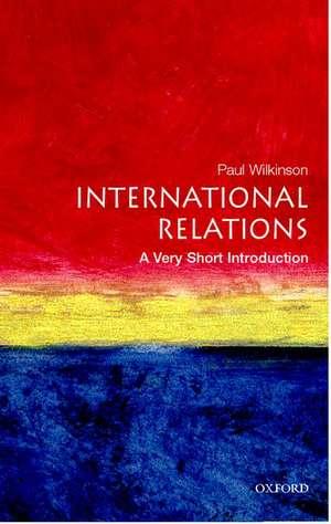 International Relations: A Very Short Introduction de Paul Wilkinson