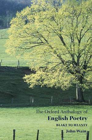 The Oxford Anthology of English Poetry Volume II: Blake to Heaney de John Wain