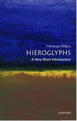 Hieroglyphs: A Very Short Introduction de Penelope Wilson