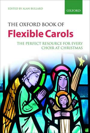 The Oxford Book of Flexible Carols: The perfect resource for every choir at Christmas de Alan Bullard