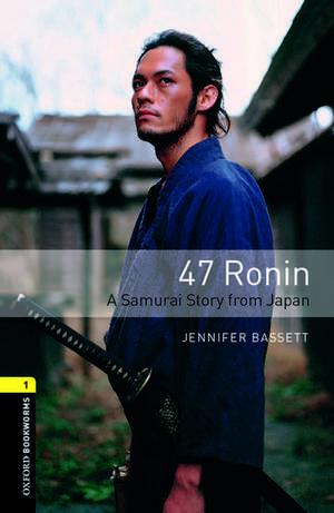 Oxford Bookworms Library: Level 1:: 47 Ronin: A Samurai Story from Japan de Jennifer Bassett