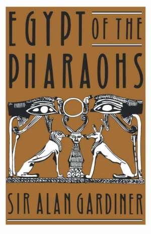 Egypt of the Pharaohs: An Introduction de A. H. Gardiner