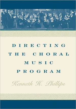 Directing the Choral Music Program de Kenneth H. Phillips
