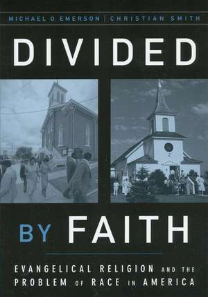 Divided by Faith: Evangelical Religion and the Problem of Race in America de Michael O. Emerson