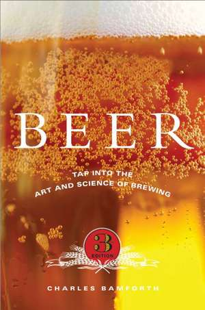 Beer: Tap into the Art and Science of Brewing de Charles Bamforth