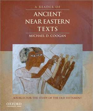 A Reader of Ancient Near Eastern Texts: Sources for the Study of the Old Testament de Michael D. Coogan