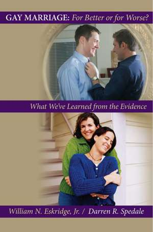 Gay Marriage: for Better or for Worse?: What We've Learned from the Evidence de William N. Eskridge
