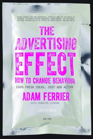 The Advertising Effect: How to Change Behaviour de Adam Ferrier