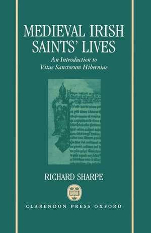 Medieval Irish Saints' Lives: An Introduction to Vitae Sanctorum Hiberniae de Richard Sharpe