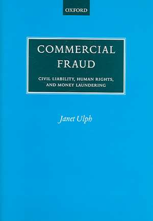 Commercial Fraud: Civil Liability, Human Rights, and Money Laundering de Janet Ulph