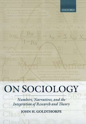 On Sociology: Numbers, Narratives, and the Integration of Research and Theory de John H. Goldthorpe